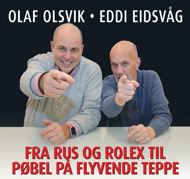 Eddi Eidsvåg og Olaf Olsvik: Fra rus og Rolex til pøbel på flyvende teppe